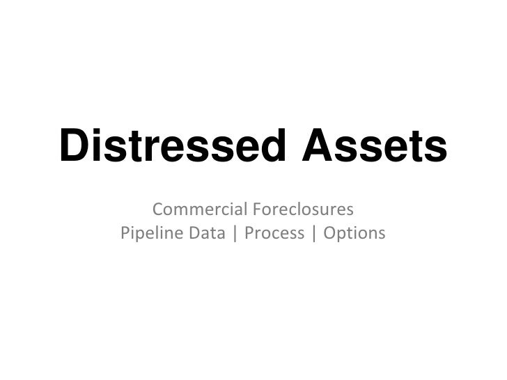 Distressed Assets<br />Commercial ForeclosuresPipeline Data | Process | Options<br />