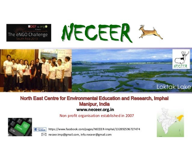 NECEER North East Centre for Environmental Education and Research, Imphal Manipur, India www.neceer.org.in Non profit orga...