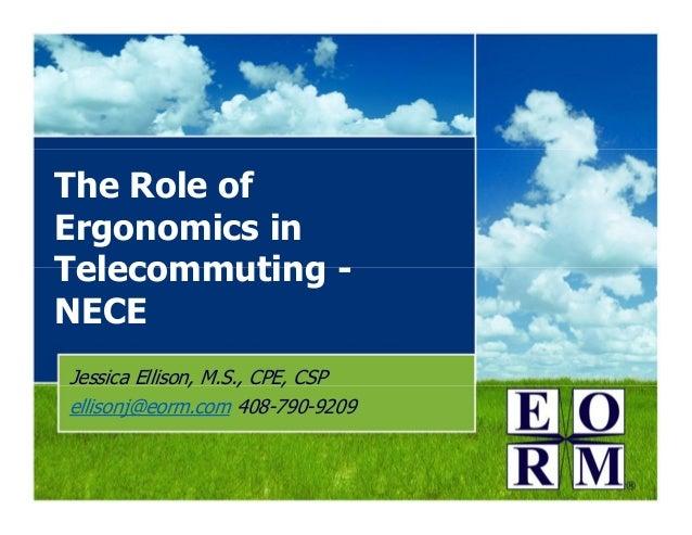 The Role ofErgonomics inTelecommuting -NECEJessica Ellison, M.S., CPE, CSPellisonj@eorm.com 408-790-9209