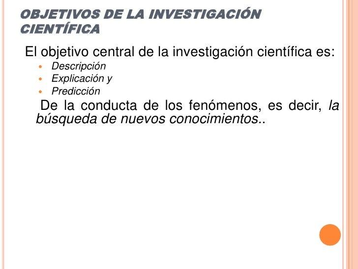 OBJETIVOS DE LA INVESTIGACIÓN CIENTÍFICA<br />El objetivo central de la investigación científica es:<br />Descripción<br /...