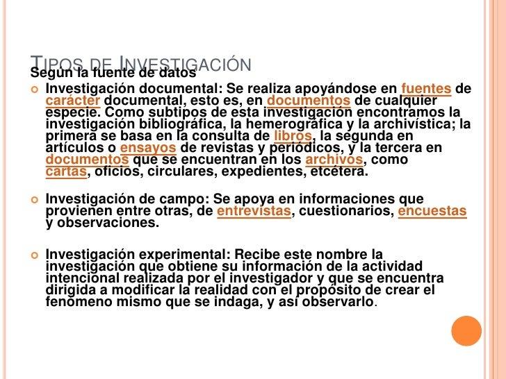Tipos de Investigación<br />Según la fuente de datos<br />Investigación documental: Se realiza apoyándose en fuentes de ca...
