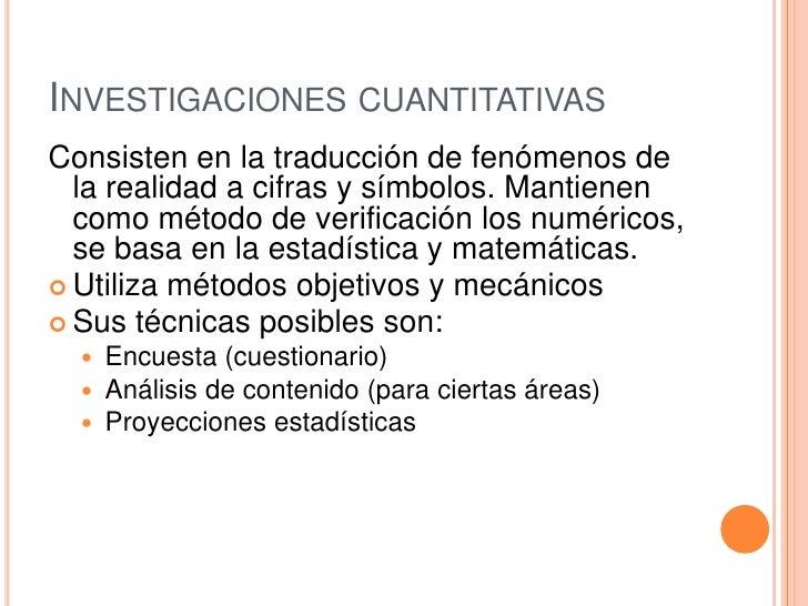 Investigaciones cuantitativas<br />Consisten en la traducción de fenómenos de la realidad a cifras y símbolos. Mantienen c...