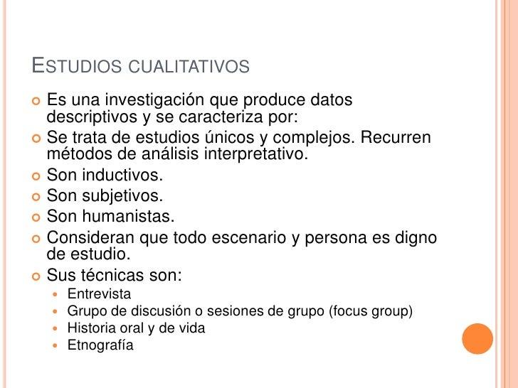 Estudios cualitativos<br />Es una investigación que produce datos descriptivos y se caracteriza por:<br />Se trata de estu...