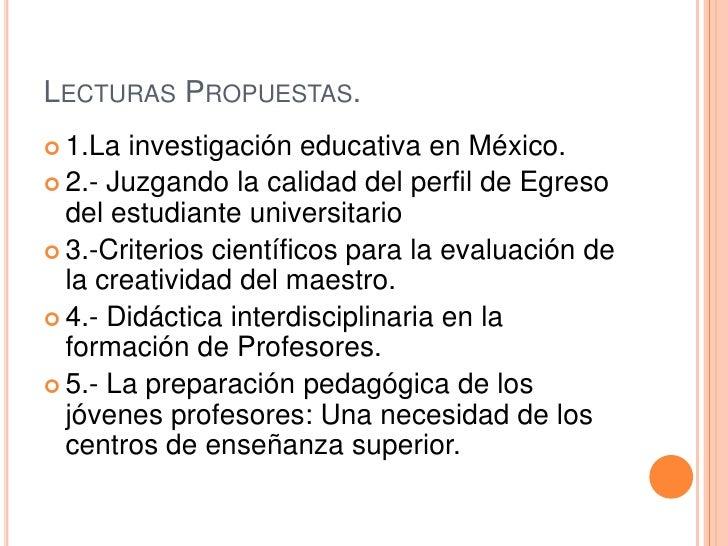 Lecturas Propuestas.<br />1.La investigación educativa en México.<br />2.- Juzgando la calidad del perfil de Egreso del es...