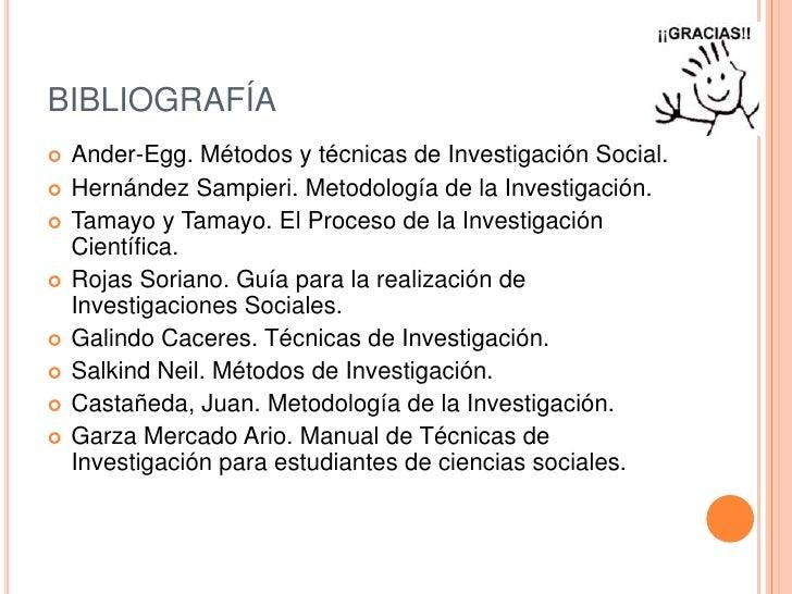 BIBLIOGRAFÍA<br />Ander-Egg. Métodos y técnicas de Investigación Social.<br />Hernández Sampieri. Metodología de la Invest...