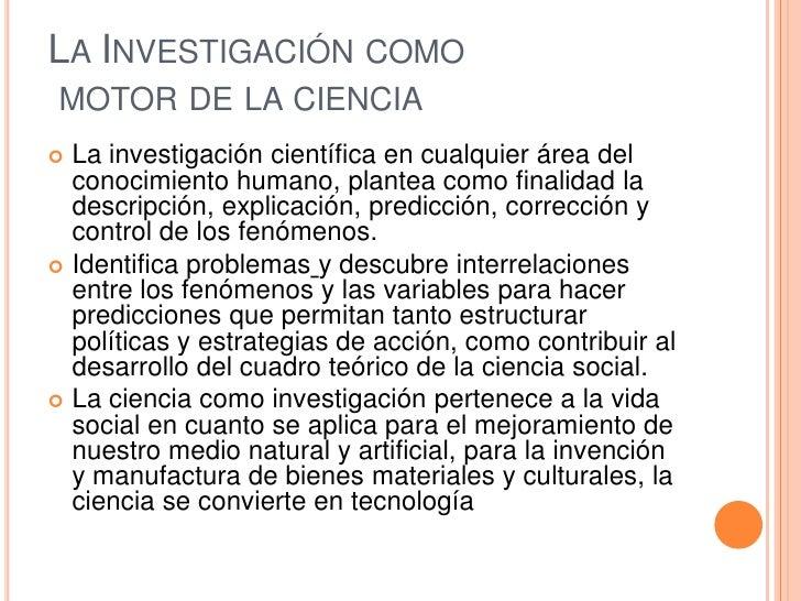 La Investigación como motor de la ciencia<br />La investigación científica en cualquier área del conocimiento humano, plan...