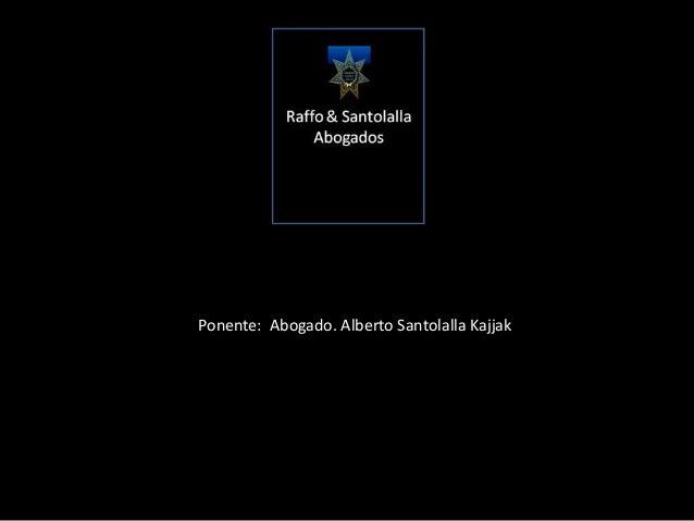 Ponente: Abogado. Alberto Santolalla Kajjak