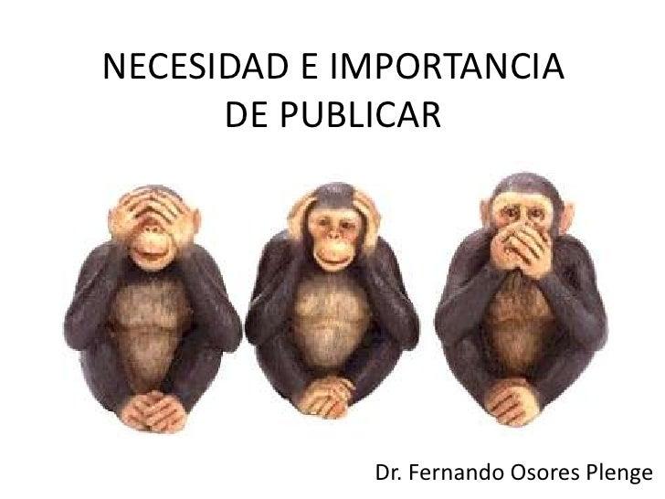 NECESIDAD E IMPORTANCIA      DE PUBLICAR             Dr. Fernando Osores Plenge