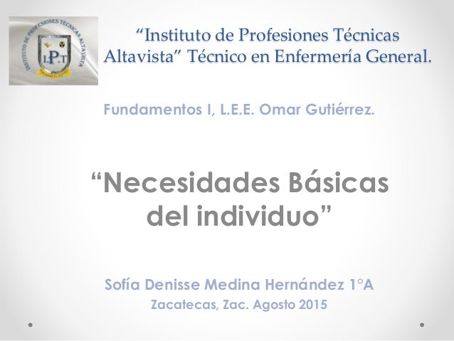 """Instituto de Profesiones Técnicas Altavista"" Técnico en Enfermería General. Fundamentos I, L.E.E. Omar Gutiérrez. ""Necesi..."