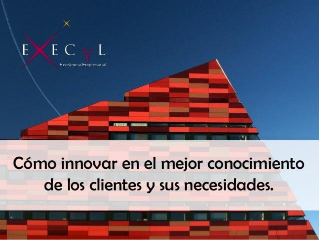Cómo detectar necesidades de clientes. EXECyL Slide 2
