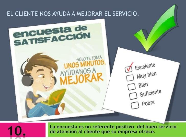 EL CLIENTE NOS AYUDA A MEJORAR EL SERVICIO.             La encuesta es un referente positivo del buen servicio            ...