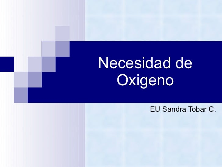 Necesidad de Oxigeno EU Sandra Tobar C.