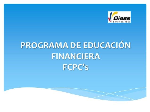 PROGRAMA DE EDUCACIÓN FINANCIERA FCPC's