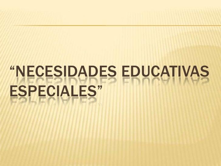 """""""Necesidades Educativas Especiales""""<br />"""