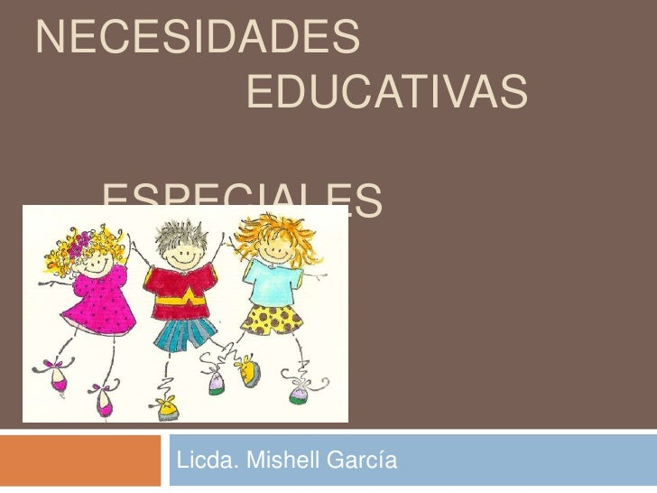 NECESIDADES       EDUCATIVAS  ESPECIALES    Licda. Mishell García
