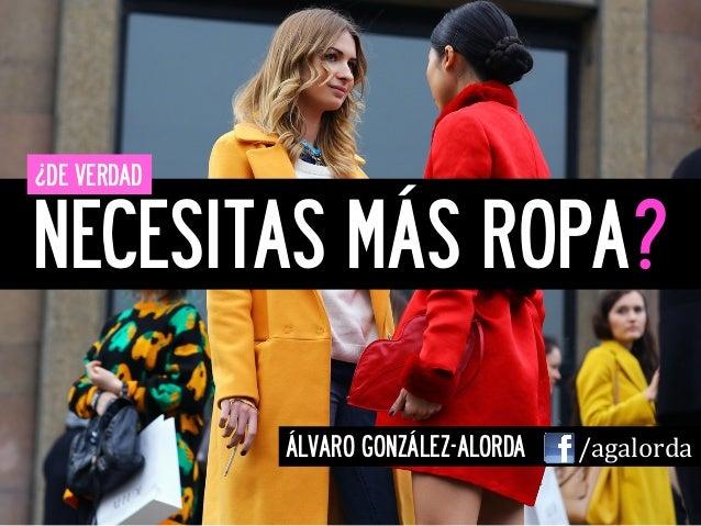 ¿DE VERDADNECESITAS MÁS ROPA?             ÁLVARO GONZÁLEZ-ALORDA   //agalorda