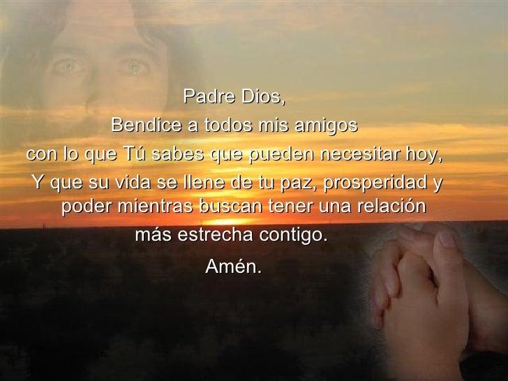<ul><li>Padre Dios,  </li></ul><ul><li>Bendice a todos mis amigos  </li></ul><ul><li>con lo que Tú sabes que pueden necesi...