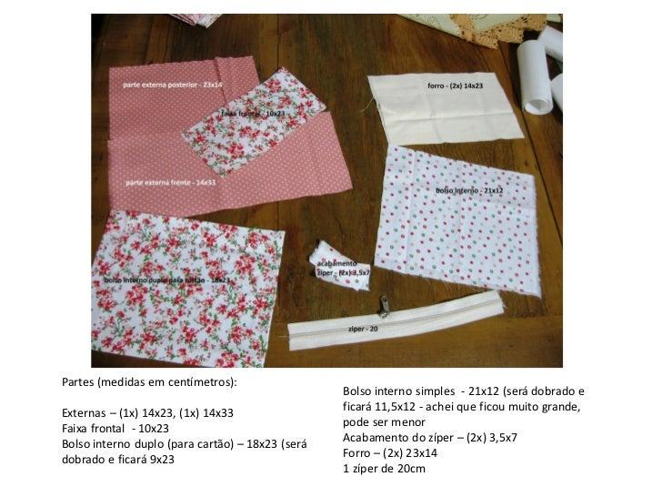 Partes (medidas em centímetros):                                                  Bolso interno simples - 21x12 (será dobr...
