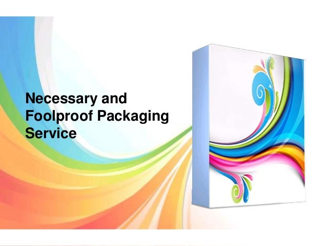 Necessary and Foolproof Packaging Service