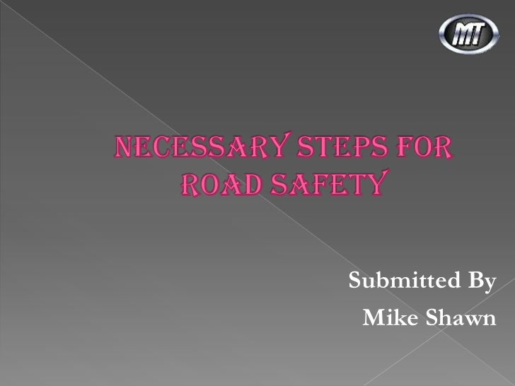 Necessary Steps For Road Safety<br />Submitted By<br />Mike Shawn<br />