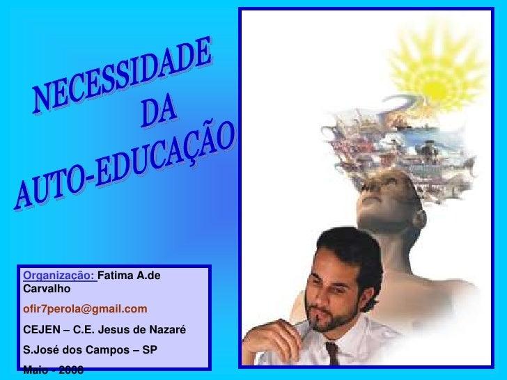 Organização: Fatima A.de Carvalho ofir7perola@gmail.com CEJEN – C.E. Jesus de Nazaré S.José dos Campos – SP Maio - 2008