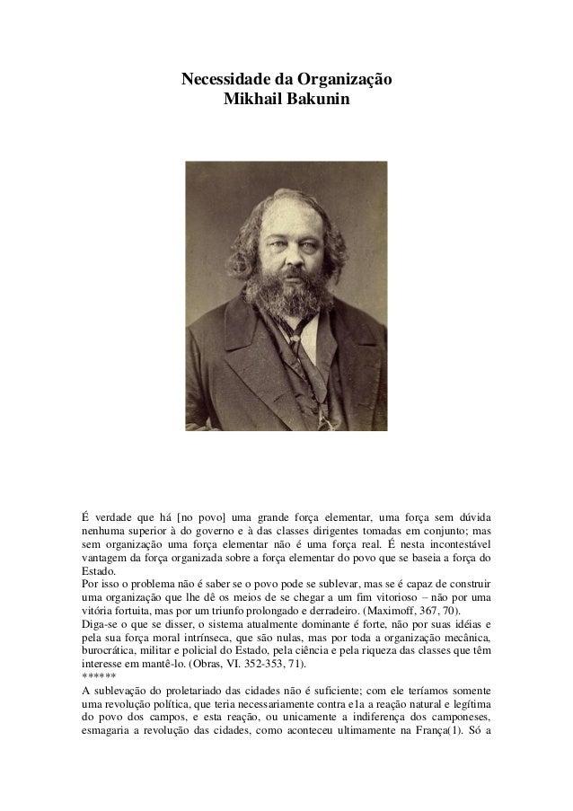 Necessidade da Organização Mikhail Bakunin É verdade que há [no povo] uma grande força elementar, uma força sem dúvida nen...