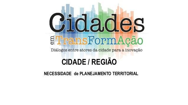 CIDADE / REGIÃO NECESSIDADE de PLANEJAMENTO TERRITORIAL