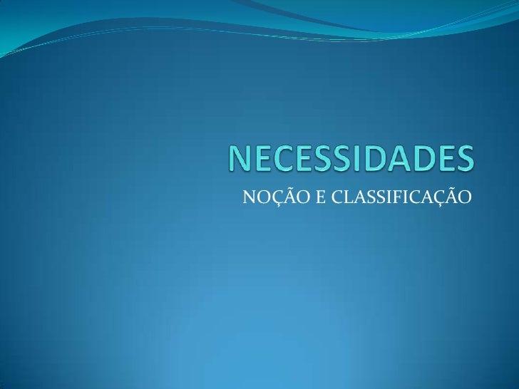 NECESSIDADES<br />NOÇÃO E CLASSIFICAÇÃO<br />