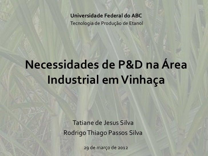 Universidade Federal do ABC        Tecnologia de Produção de EtanolNecessidades de P&D na Área   Industrial em Vinhaça    ...