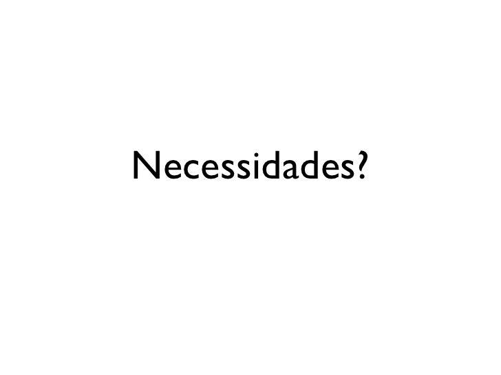 Necessidades?