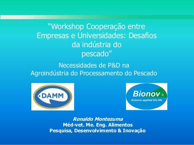 Ronaldo Montezuma Méd-vet. Me. Eng. Alimentos Pesquisa, Desenvolvimento & Inovação Necessidades de P&D na Agroindústria do...
