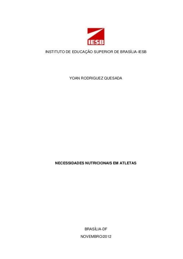 INSTITUTO DE EDUCAÇÃO SUPERIOR DE BRASÍLIA-IESB           YOAN RODRIGUEZ QUESADA    NECESSIDADES NUTRICIONAIS EM ATLETAS  ...