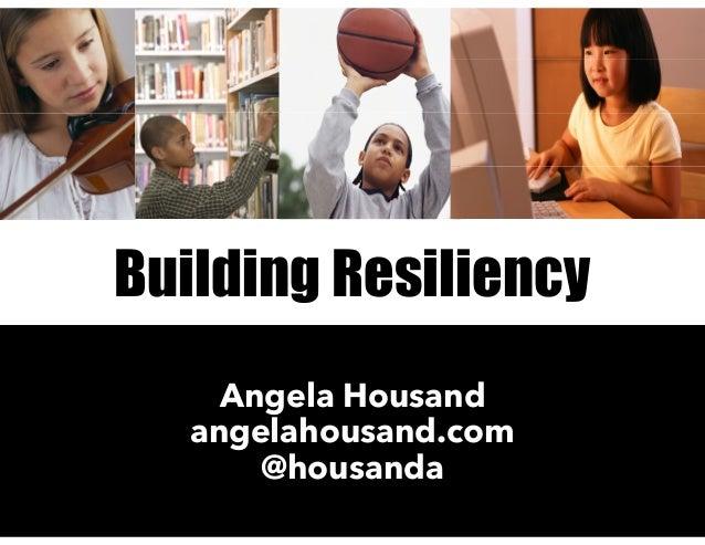 Building Resiliency Angela Housand angelahousand.com @housanda
