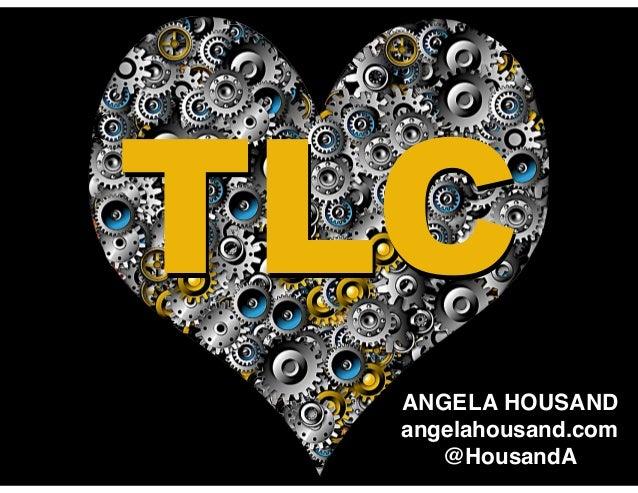 TLCTLC ANGELA HOUSAND angelahousand.com @HousandA