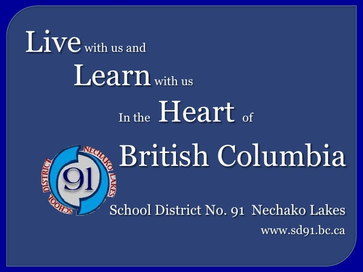 Live with us and<br />Learn with us<br />In the Heart of<br />British Columbia<br />School District No. 91  Nechako Lakes<...