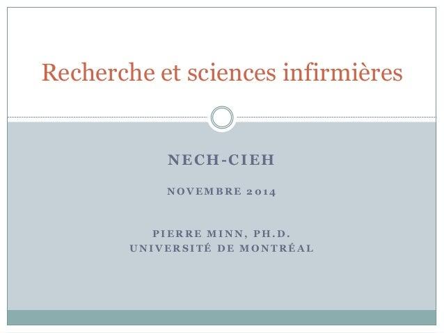 NECH-CIEH N O V E M B R E 2 0 1 4 P I E R R E M I N N , P H . D . U N I V E R S I T É D E M O N T R É A L Recherche et sci...