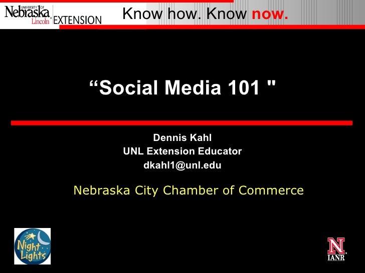 """"""" Social Media 101 """" Dennis Kahl UNL Extension Educator [email_address] Nebraska City Chamber of Commerce"""