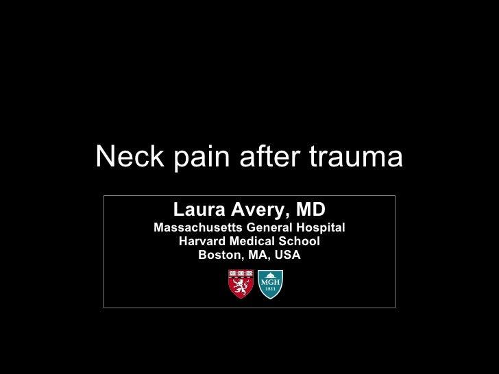 Neck pain after trauma Laura Avery, MD Massachusetts General Hospital Harvard Medical School Boston, MA, USA