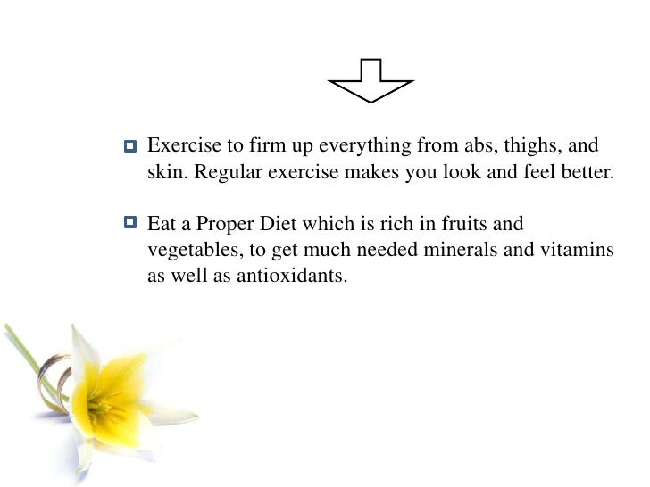 Exercise to firm up everything from abs, thighs, and skin. Regular exercise makes you look and feel better.<br />Eat a Pro...