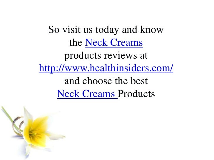 So visit us today and know <br />the Neck Creams<br />products reviews at <br />http://www.healthinsiders.com/<br />and ch...