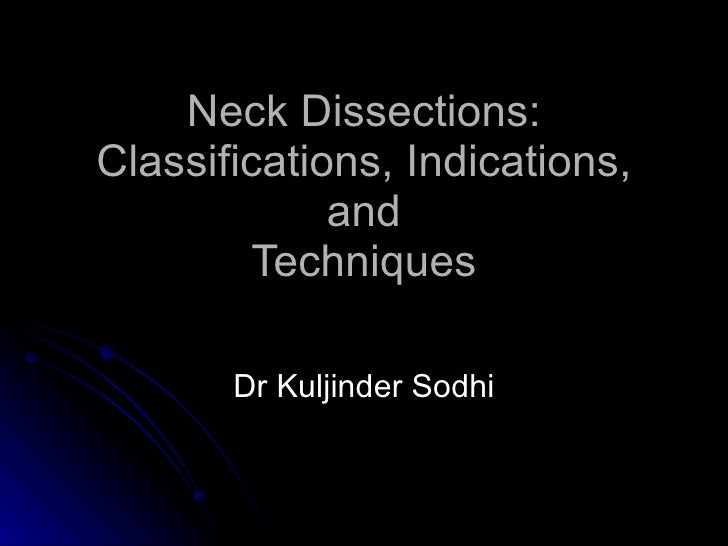 Neck Dissections: Classifications, Indications, and Techniques Dr Kuljinder Sodhi