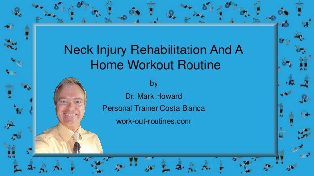 Neck Injury Rehabilitation And A Home Workout Routine by Dr. Mark Howard Personal Trainer Costa Blanca work-out-routines.c...