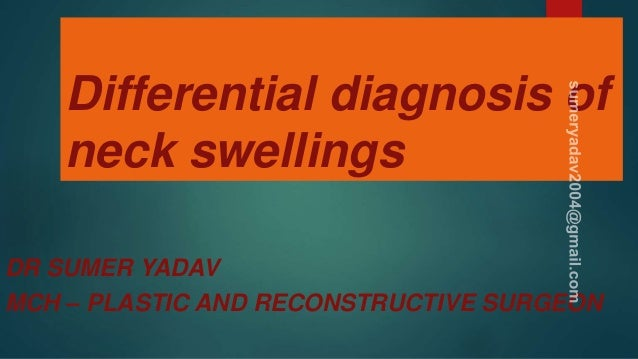 Differential diagnosis of neck swellings DR SUMER YADAV MCH – PLASTIC AND RECONSTRUCTIVE SURGEON