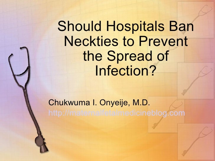 Should Hospitals Ban Neckties to Prevent the Spread of Infection? Chukwuma I. Onyeije, M.D. http://maternalfetalmedicinebl...