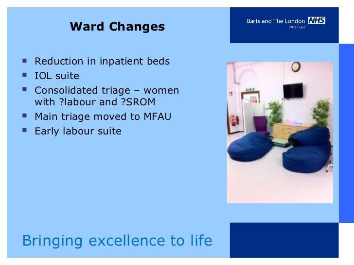 Ward Changes <ul><li>Reduction in inpatient beds </li></ul><ul><li>IOL suite </li></ul><ul><li>Consolidated triage – women...