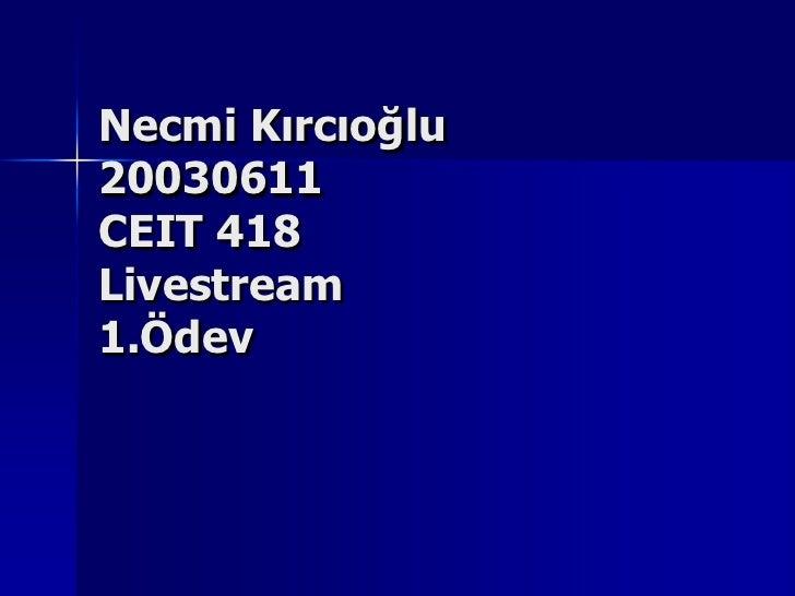 Necmi Kırcıoğlu20030611CEIT 418 Livestream1.Ödev<br />