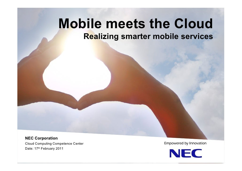 Mobile meets the Cloud                                    Realizing smarter mobile servicesNEC CorporationCloud Computing ...