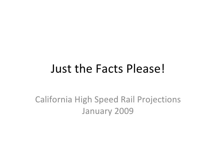 Just the Facts Please! California High Speed Rail Projections January 2009