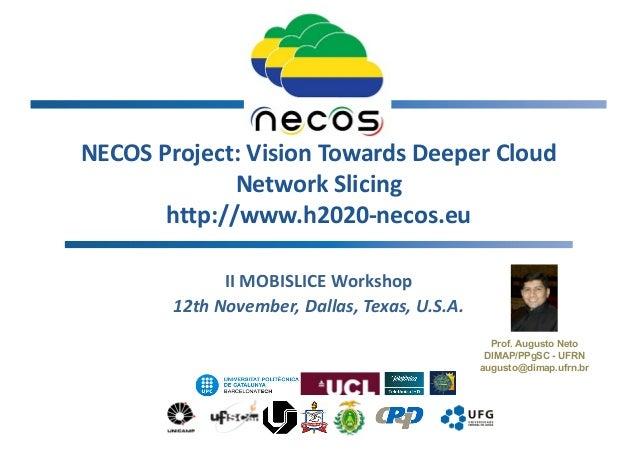 NECOS Project: Vision Towards Deeper Cloud Network Slicing http://www.h2020-necos.eu II MOBISLICE Workshop 12th November, ...