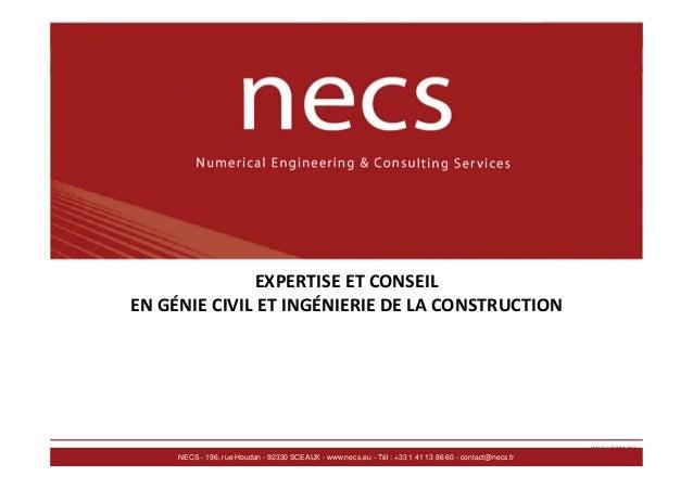 EXPERTISE ET CONSEIL EN GÉNIE CIVIL ET INGÉNIERIE DE LA CONSTRUCTION  1 NECS - 196, rue Houdan - 92330 SCEAUX - www.necs.e...